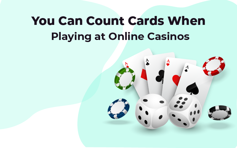 You can count cards at online casinos
