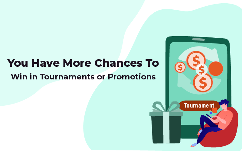 You have more chances to win in promotions