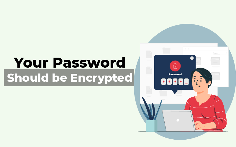 Your password should be encrypted