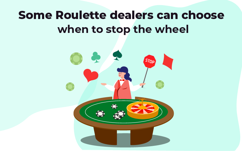 Roulette dealers can stop the wheel