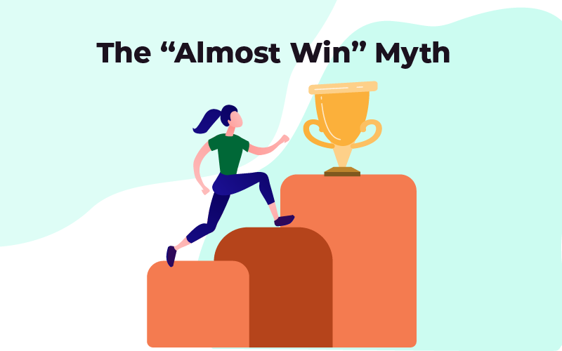 The almost win myth