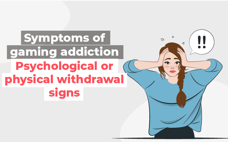Gaming Addiction Psychological or physical withdrawal signs