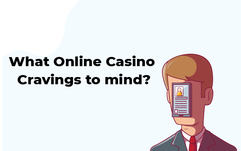 Online Casino Cravlings To Your Mind