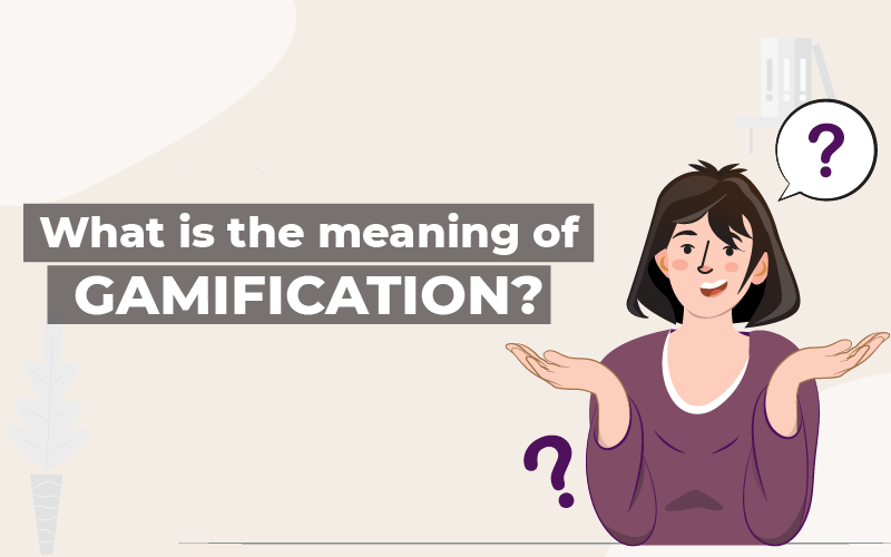 The Meaning Of Gamification